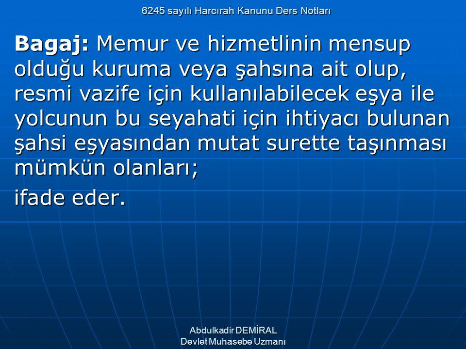6245 sayılı Harcırah Kanunu Ders Notları Bagaj: Memur ve hizmetlinin mensup olduğu kuruma veya şahsına ait olup, resmi vazife için kullanılabilecek eş