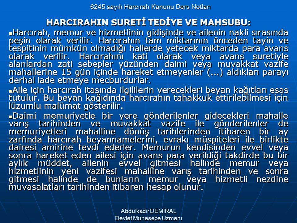 6245 sayılı Harcırah Kanunu Ders Notları HARCIRAHIN SURETİ TEDİYE VE MAHSUBU: Harcırah, memur ve hizmetlinin gidişinde ve ailenin nakli sırasında peşi