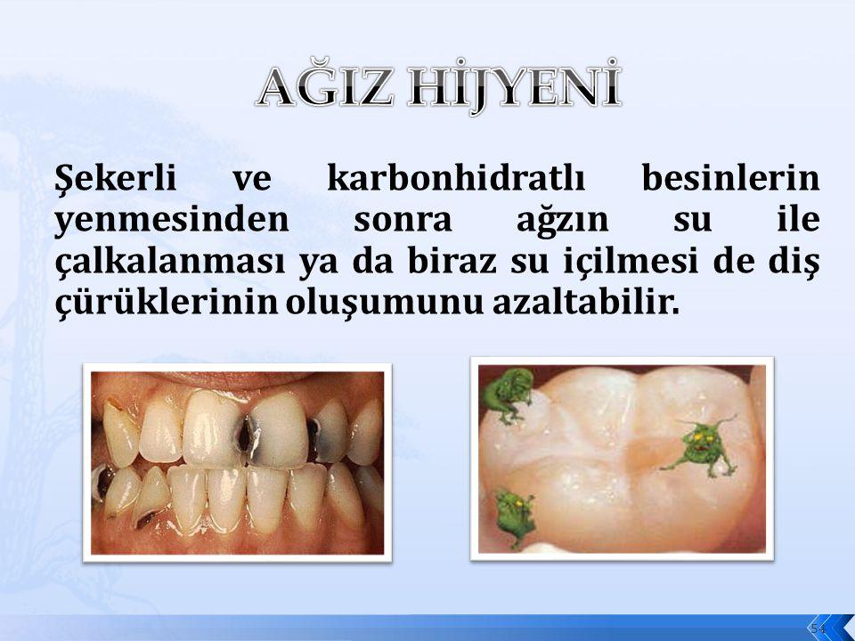 Şekerli ve karbonhidratlı besinlerin yenmesinden sonra ağzın su ile çalkalanması ya da biraz su içilmesi de diş çürüklerinin oluşumunu azaltabilir.