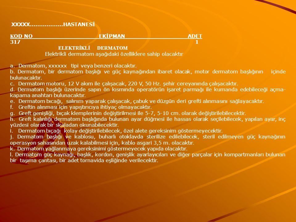 XXXXX..................HASTANESİ K OD NOEKİPMANADET 317 1 ELEKTRİKLİ DERMATOM Elektrikli dermatom aşağıdaki özelliklere sahip olacaktır a.