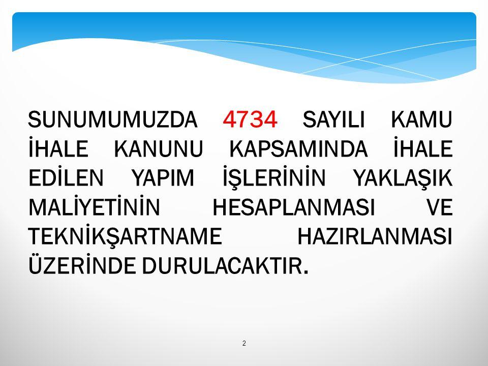 SUNUMUMUZDA 4734 SAYILI KAMU İHALE KANUNU KAPSAMINDA İHALE EDİLEN YAPIM İŞLERİNİN YAKLAŞIK MALİYETİNİN HESAPLANMASI VE TEKNİKŞARTNAME HAZIRLANMASI ÜZE