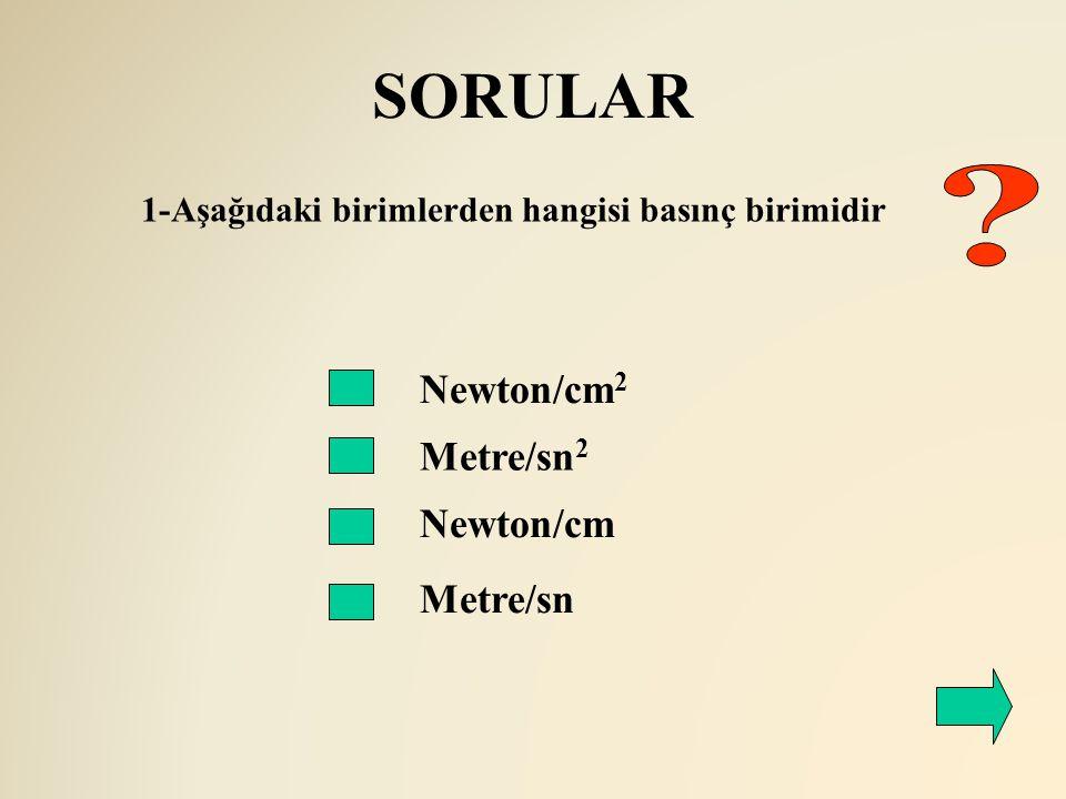 SORULAR Newton/cm 2 Metre/sn 2 Newton/cm 1-Aşağıdaki birimlerden hangisi basınç birimidir Metre/sn