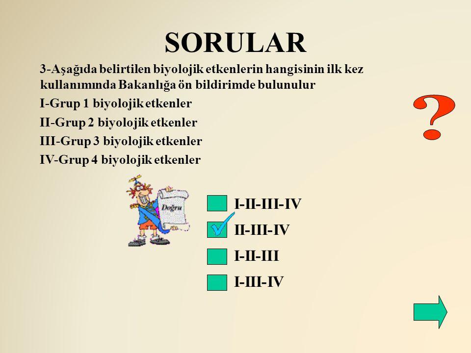 SORULAR I-II-III-IV II-III-IV 3-Aşağıda belirtilen biyolojik etkenlerin hangisinin ilk kez kullanımında Bakanlığa ön bildirimde bulunulur I-Grup 1 biy