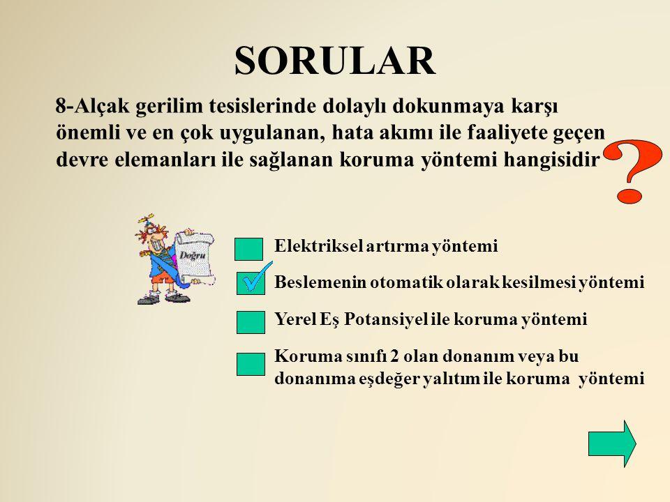 SORULAR Elektriksel artırma yöntemi Beslemenin otomatik olarak kesilmesi yöntemi 8-Alçak gerilim tesislerinde dolaylı dokunmaya karşı önemli ve en çok