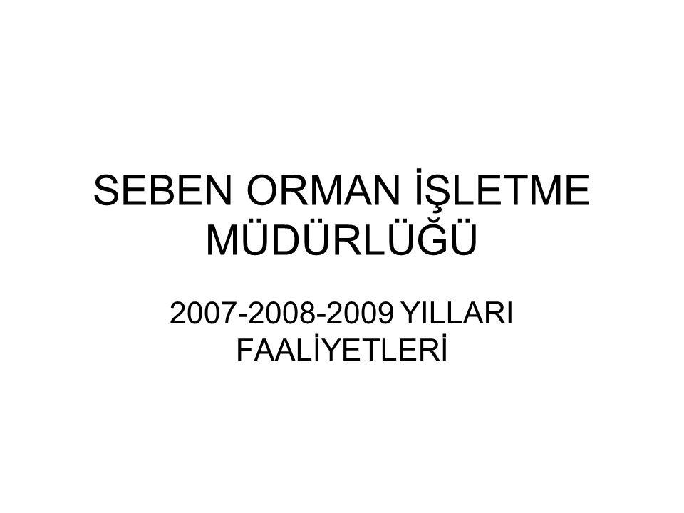 SEBEN ORMAN İŞLETME MÜDÜRLÜĞÜ 2007-2008-2009 YILLARI FAALİYETLERİ