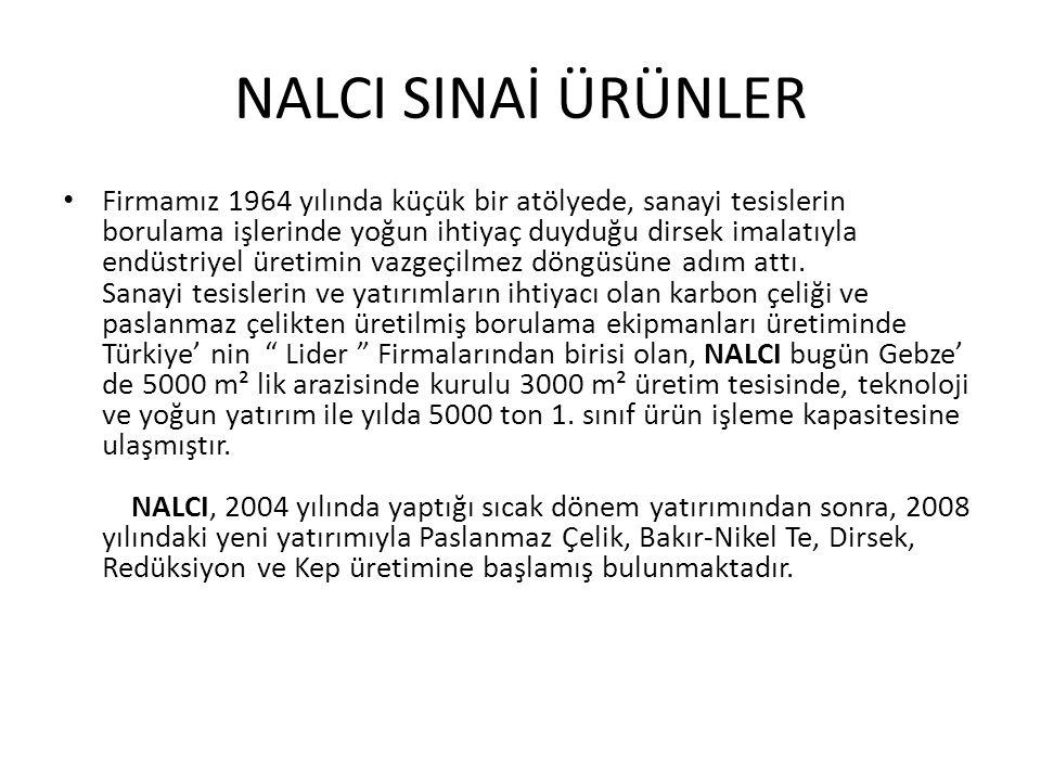 NALCI SINAİ ÜRÜNLER Firmamız 1964 yılında küçük bir atölyede, sanayi tesislerin borulama işlerinde yoğun ihtiyaç duyduğu dirsek imalatıyla endüstriyel
