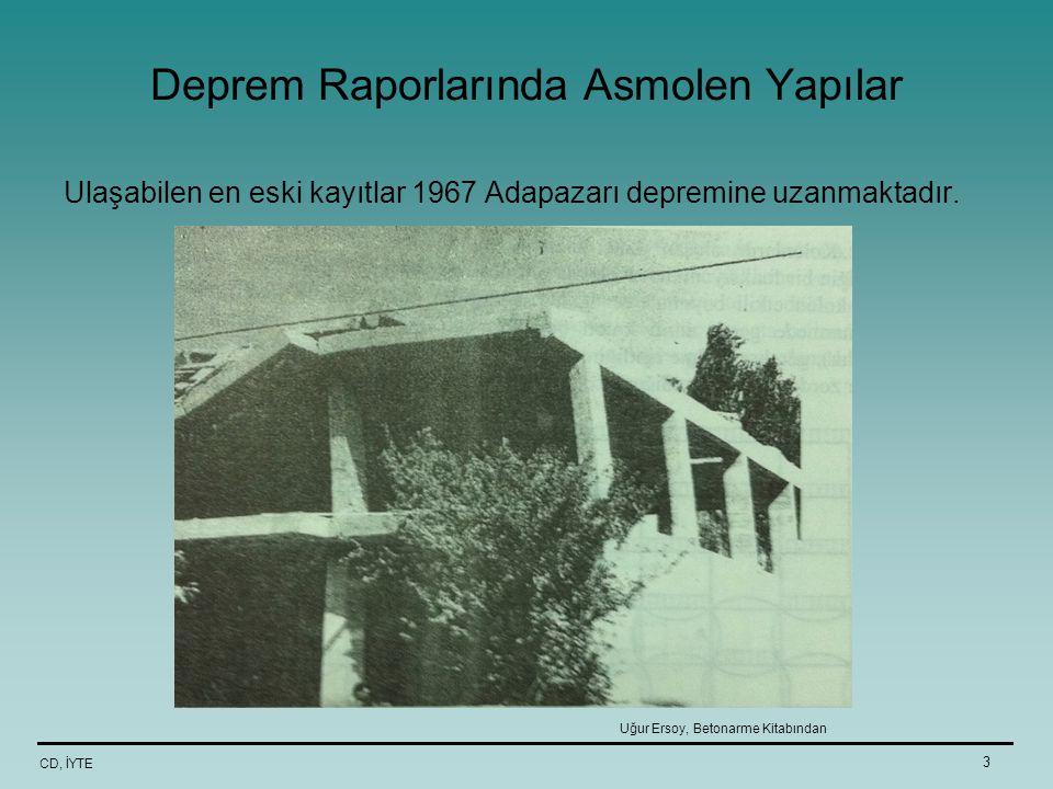 3 Deprem Raporlarında Asmolen Yapılar Ulaşabilen en eski kayıtlar 1967 Adapazarı depremine uzanmaktadır. Uğur Ersoy, Betonarme Kitabından