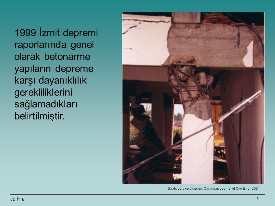 CD, İYTE 8 1999 İzmit depremi raporlarında genel olarak betonarme yapıların depreme karşı dayanıklılık gerekliliklerini sağlamadıkları belirtilmiştir.