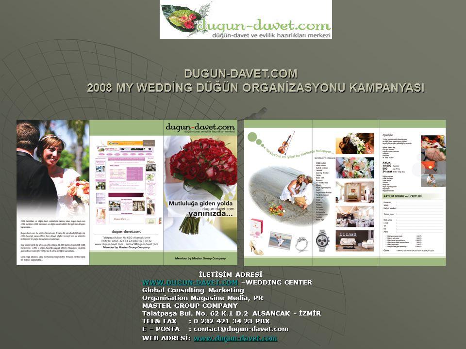 DUGUN-DAVET.COM DUGUN-DAVET.COM 2008 MY WEDDİNG DÜĞÜN ORGANİZASYONU KAMPANYASI 2008 MY WEDDİNG DÜĞÜN ORGANİZASYONU KAMPANYASI İLETİŞİM ADRESİ İLETİŞİM ADRESİ WWW.DUGUN-DAVET.COMWWW.DUGUN-DAVET.COM –WEDDING CENTER WWW.DUGUN-DAVET.COM Global Consulting Marketing Organisation Magasine Media, PR MASTER GROUP COMPANY Talatpaşa Bul.