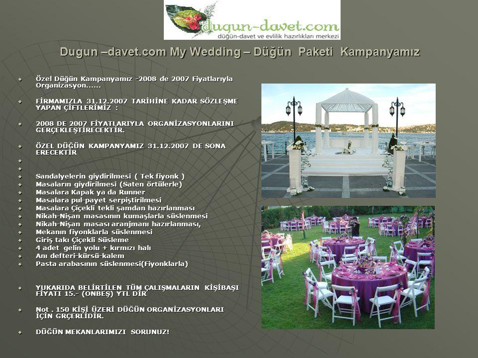 .  My Wedding Düğün Paketi KAMPANYASI  2.000.-YTL Üzeri Düğün Organizasyonlarınızda Özel Şöförlü Limuzin Gelin Arabası Hediyesi  3.000.-YTL Üzeri Düğün Organizasyonlarınızda Gelin Başı Hediyesi  5.000.-YTL Üzeri Düğün Organizasyonlarınızda Gelinlik Hediyesi  7.000.-YTL Üzeri Düğün Organizasyonlarınızda Mobilya Takımı Hediyesi  10.000.-YTL Üzeri Düğün Organizasyonlarınızda 3 gece 4 gün Konaklamalı 4* Otel de Balayı Tatili Hediyesi