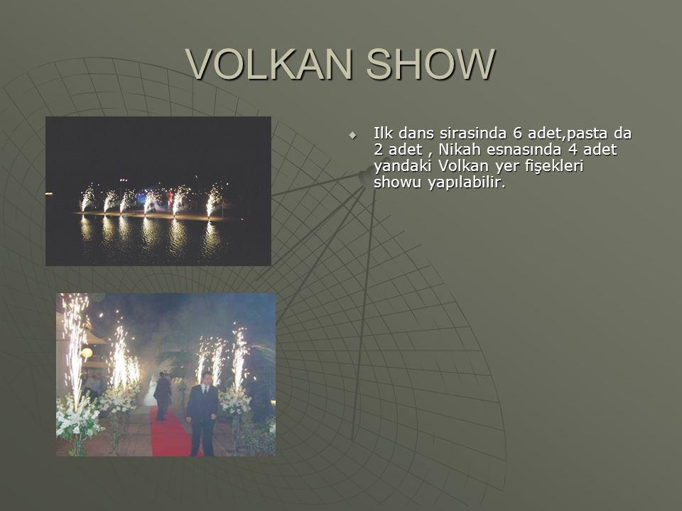 VOLKAN SHOW  Ilk dans sirasinda 6 adet,pasta da 2 adet, Nikah esnasında 4 adet yandaki Volkan yer fişekleri showu yapılabilir.
