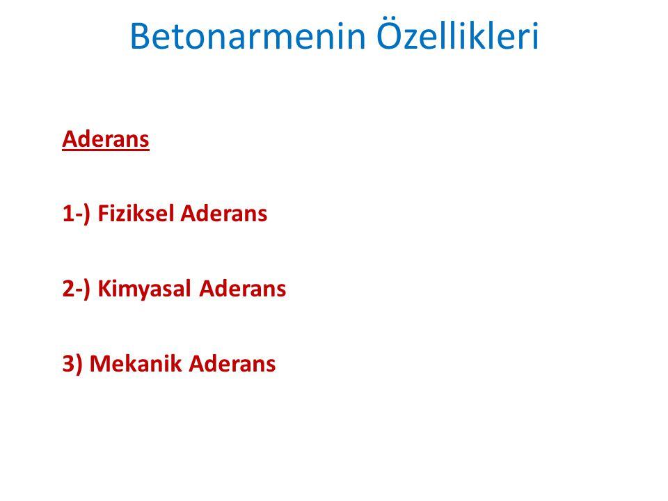 Betonarmenin Özellikleri Aderans 1-) Fiziksel Aderans 2-) Kimyasal Aderans 3) Mekanik Aderans