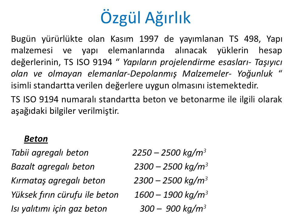 """Bugün yürürlükte olan Kasım 1997 de yayımlanan TS 498, Yapı malzemesi ve yapı elemanlarında alınacak yüklerin hesap değerlerinin, TS ISO 9194 """" Yapıla"""