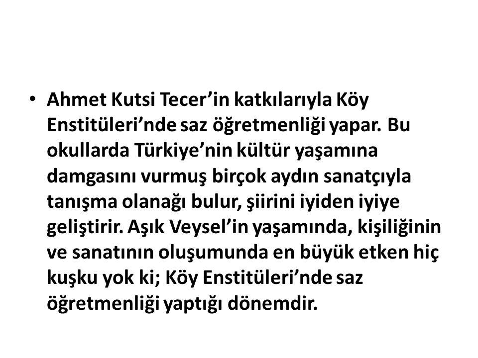 Ahmet Kutsi Tecer'in katkılarıyla Köy Enstitüleri'nde saz öğretmenliği yapar.