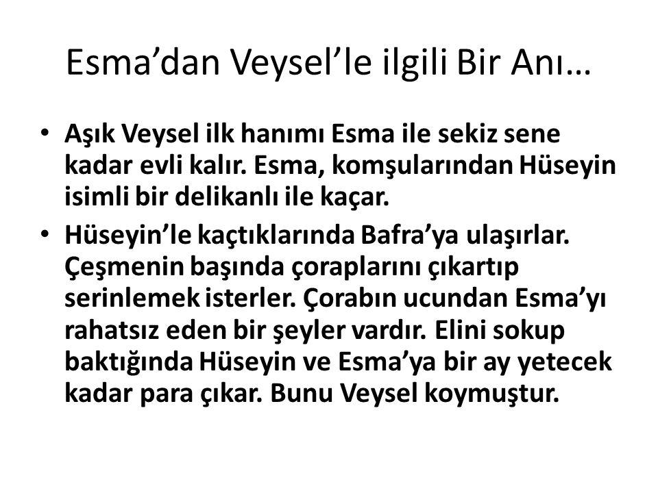 Esma'dan Veysel'le ilgili Bir Anı… Aşık Veysel ilk hanımı Esma ile sekiz sene kadar evli kalır.