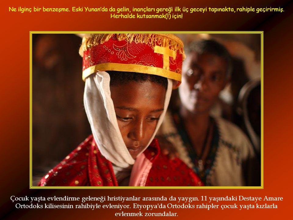 Çocuk yaşta evlendirme geleneği hristiyanlar arasında da yaygın. 11 yaşındaki Destaye Amare Ortodoks kilisesinin rahibiyle evleniyor. Etyopya'da Ortod