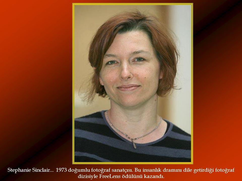 Stephanie Sinclair... 1973 doğumlu fotoğraf sanatçısı. Bu insanlık dramını dile getirdiği fotoğraf dizisiyle FreeLens ödülünü kazandı.
