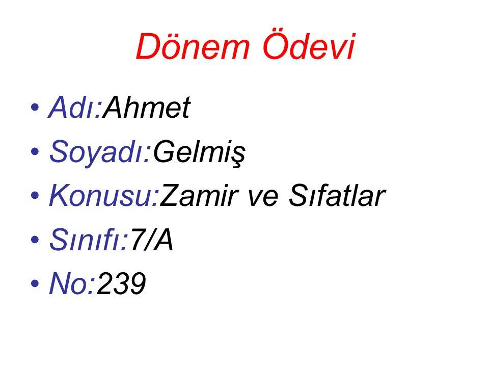 Dönem Ödevi Adı:Ahmet Soyadı:Gelmiş Konusu:Zamir ve Sıfatlar Sınıfı:7/A No:239