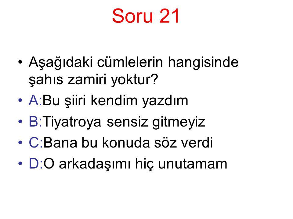 Soru 21 Aşağıdaki cümlelerin hangisinde şahıs zamiri yoktur.