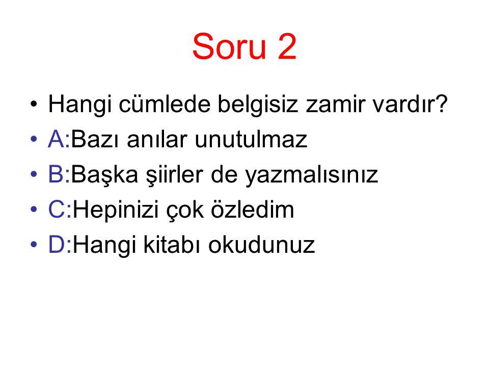Soru 2 Hangi cümlede belgisiz zamir vardır.