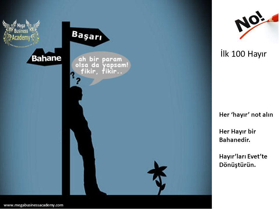 İlk 100 Hayır Her 'hayır' not alın Her Hayır bir Bahanedir. Hayır'ları Evet'te Dönüştürün. www.megabusinessacademy.com