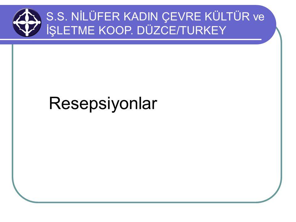 Resepsiyonlar S.S. NİLÜFER KADIN ÇEVRE KÜLTÜR ve İŞLETME KOOP. DÜZCE/TURKEY