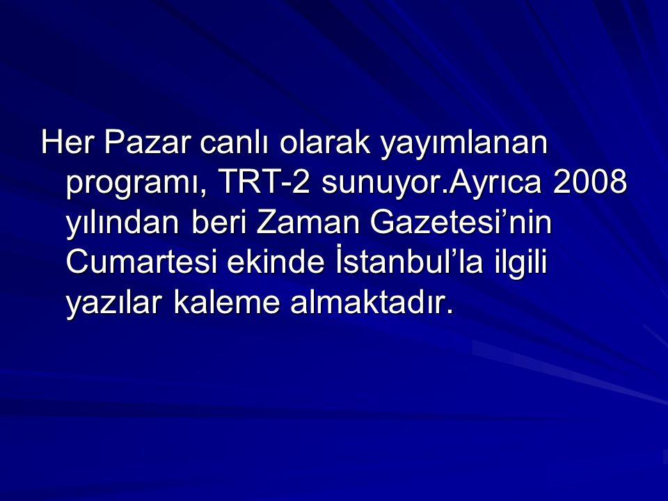 Her Pazar canlı olarak yayımlanan programı, TRT-2 sunuyor.Ayrıca 2008 yılından beri Zaman Gazetesi'nin Cumartesi ekinde İstanbul'la ilgili yazılar kaleme almaktadır.