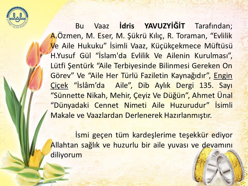 """Bu Vaaz İdris YAVUZYİĞİT Tarafından; A.Özmen, M. Eser, M. Şükrü Kılıç, R. Toraman, """"Evlilik Ve Aile Hukuku"""" İsimli Vaaz, Küçükçekmece Müftüsü H.Yusuf"""