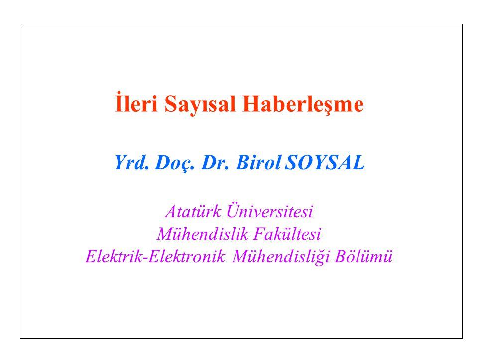 İleri Sayısal Haberleşme Yrd. Doç. Dr. Birol SOYSAL Atatürk Üniversitesi Mühendislik Fakültesi Elektrik-Elektronik Mühendisliği Bölümü