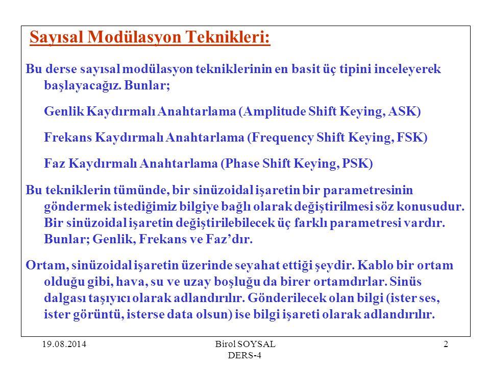 19.08.2014Birol SOYSAL DERS-4 2 Sayısal Modülasyon Teknikleri: Bu derse sayısal modülasyon tekniklerinin en basit üç tipini inceleyerek başlayacağız.