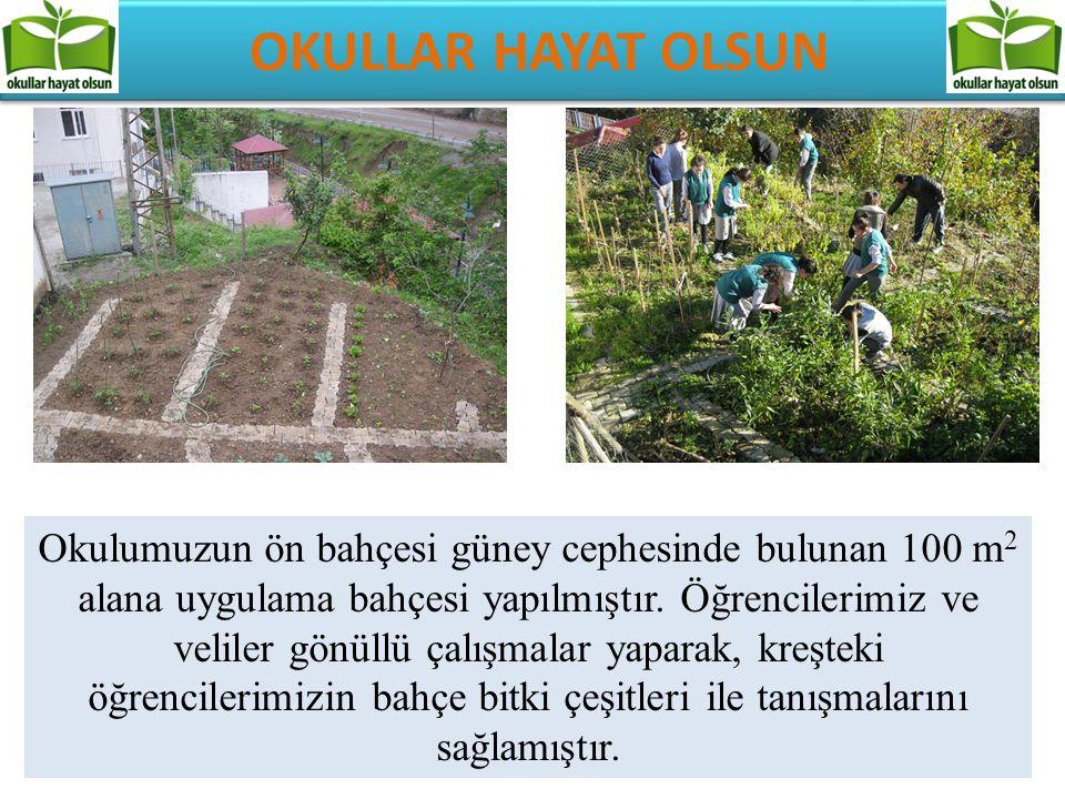 OKULLAR HAYAT OLSUN Okulumuzun ön bahçesi güney cephesinde bulunan 100 m 2 alana uygulama bahçesi yapılmıştır. Öğrencilerimiz ve veliler gönüllü çalış