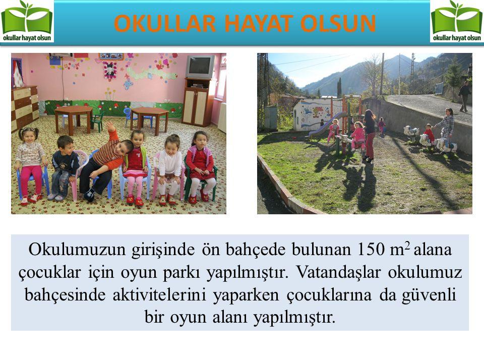 OKULLAR HAYAT OLSUN Okulumuzun girişinde ön bahçede bulunan 150 m 2 alana çocuklar için oyun parkı yapılmıştır. Vatandaşlar okulumuz bahçesinde aktivi