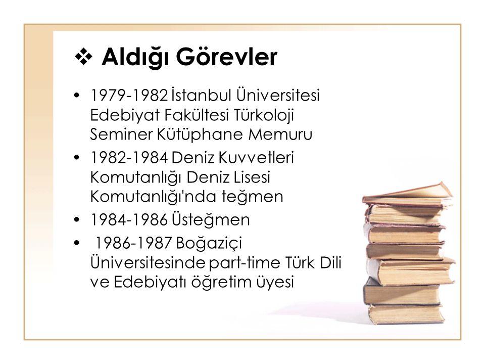  Aldığı Görevler 1979-1982 İstanbul Üniversitesi Edebiyat Fakültesi Türkoloji Seminer Kütüphane Memuru 1982-1984 Deniz Kuvvetleri Komutanlığı Deniz L
