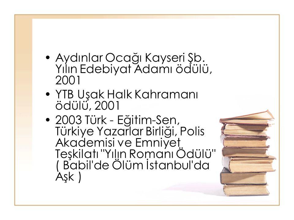 Aydınlar Ocağı Kayseri Şb. Yılın Edebiyat Adamı ödülü, 2001 YTB Uşak Halk Kahramanı ödülü, 2001 2003 Türk - Eğitim-Sen, Türkiye Yazarlar Birliği, Poli