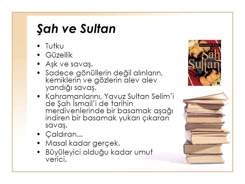Şah ve Sultan Tutku Güzellik Aşk ve savaş. Sadece gönüllerin değil alınların, kemiklerin ve gözlerin alev alev yandığı savaş. Kahramanlarını, Yavuz Su