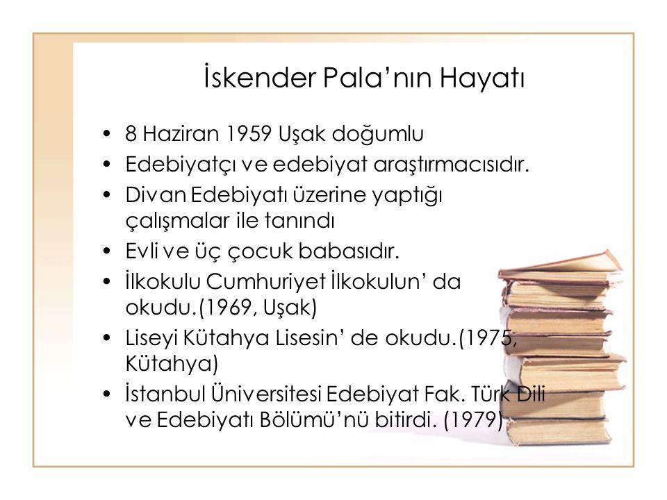 İskender Pala'nın Hayatı 8 Haziran 1959 Uşak doğumlu Edebiyatçı ve edebiyat araştırmacısıdır. Divan Edebiyatı üzerine yaptığı çalışmalar ile tanındı E