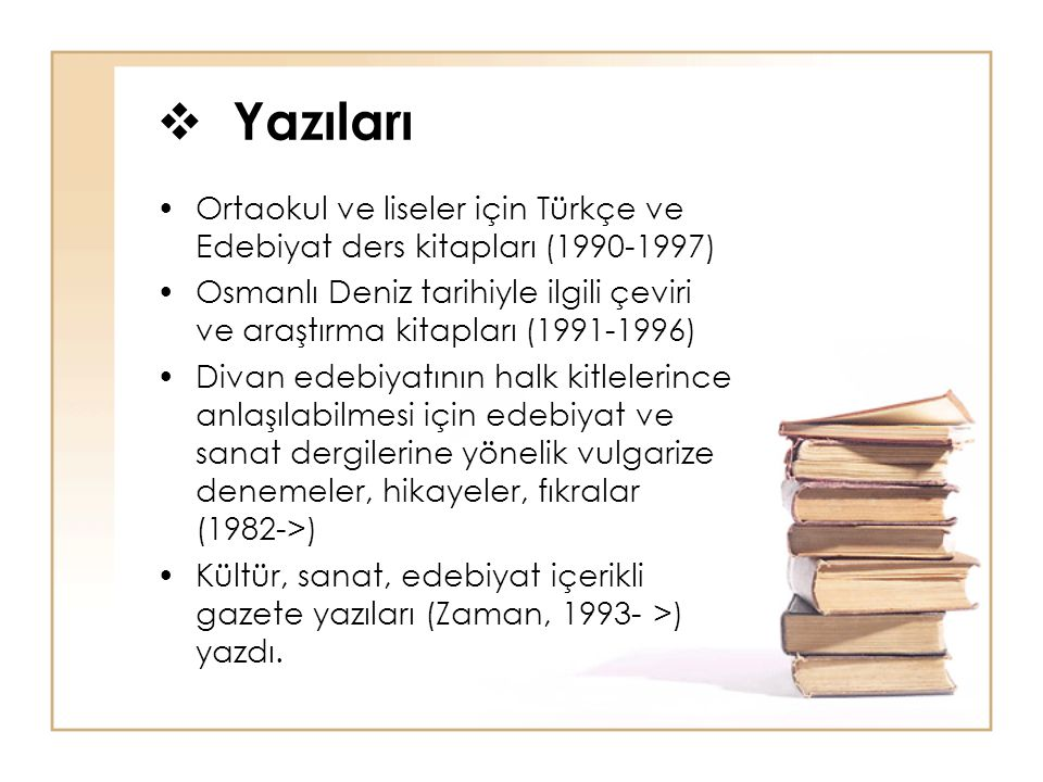  Yazıları Ortaokul ve liseler için Türkçe ve Edebiyat ders kitapları (1990-1997) Osmanlı Deniz tarihiyle ilgili çeviri ve araştırma kitapları (1991-1