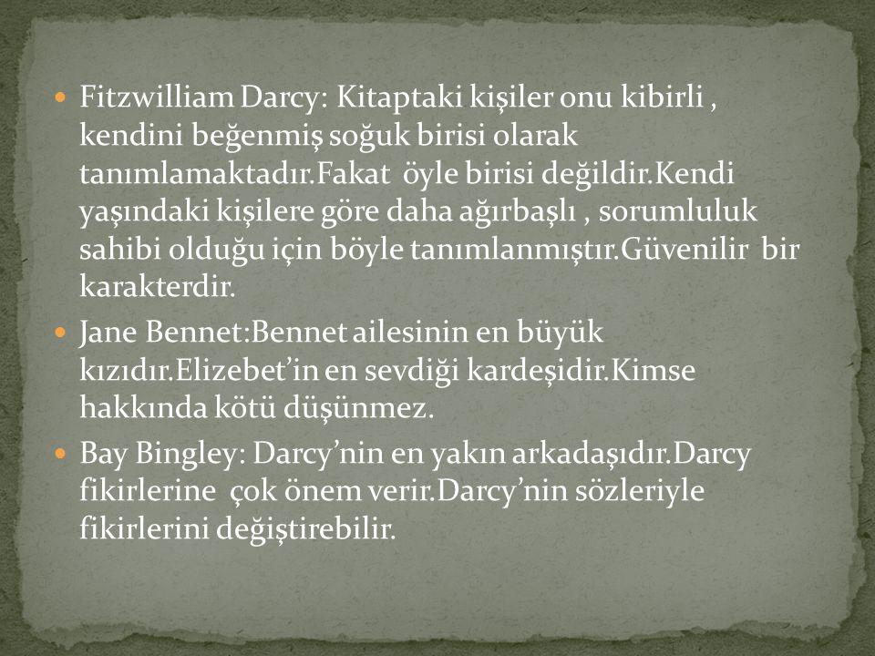 Fitzwilliam Darcy: Kitaptaki kişiler onu kibirli, kendini beğenmiş soğuk birisi olarak tanımlamaktadır.Fakat öyle birisi değildir.Kendi yaşındaki kişilere göre daha ağırbaşlı, sorumluluk sahibi olduğu için böyle tanımlanmıştır.Güvenilir bir karakterdir.