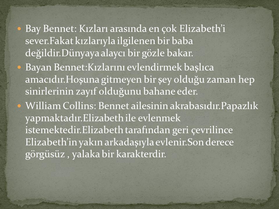 Bay Bennet: Kızları arasında en çok Elizabeth'i sever.Fakat kızlarıyla ilgilenen bir baba değildir.Dünyaya alaycı bir gözle bakar. Bayan Bennet:Kızlar