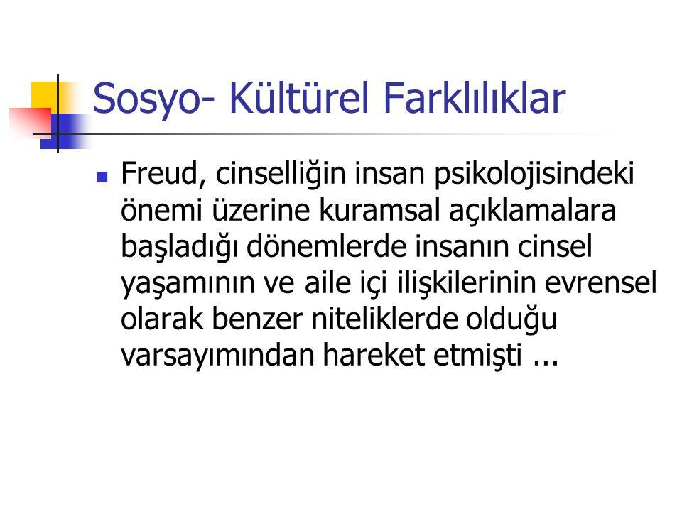 Sosyo- Kültürel Farklılıklar Freud, cinselliğin insan psikolojisindeki önemi üzerine kuramsal açıklamalara başladığı dönemlerde insanın cinsel yaşamın
