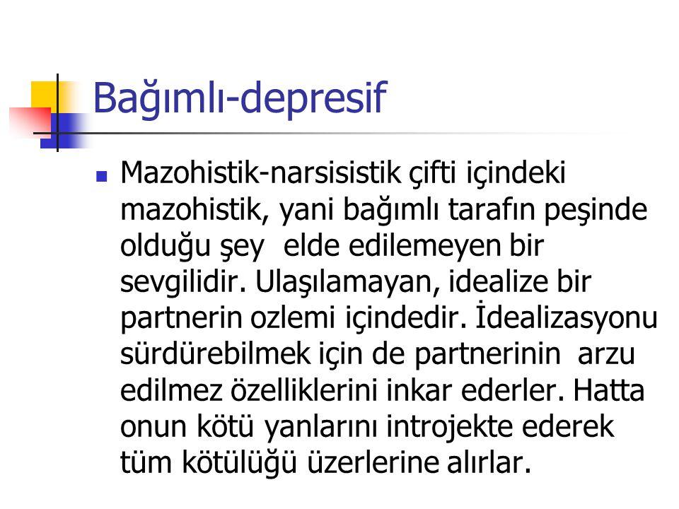 Bağımlı-depresif Mazohistik-narsisistik çifti içindeki mazohistik, yani bağımlı tarafın peşinde olduğu şey elde edilemeyen bir sevgilidir. Ulaşılamaya