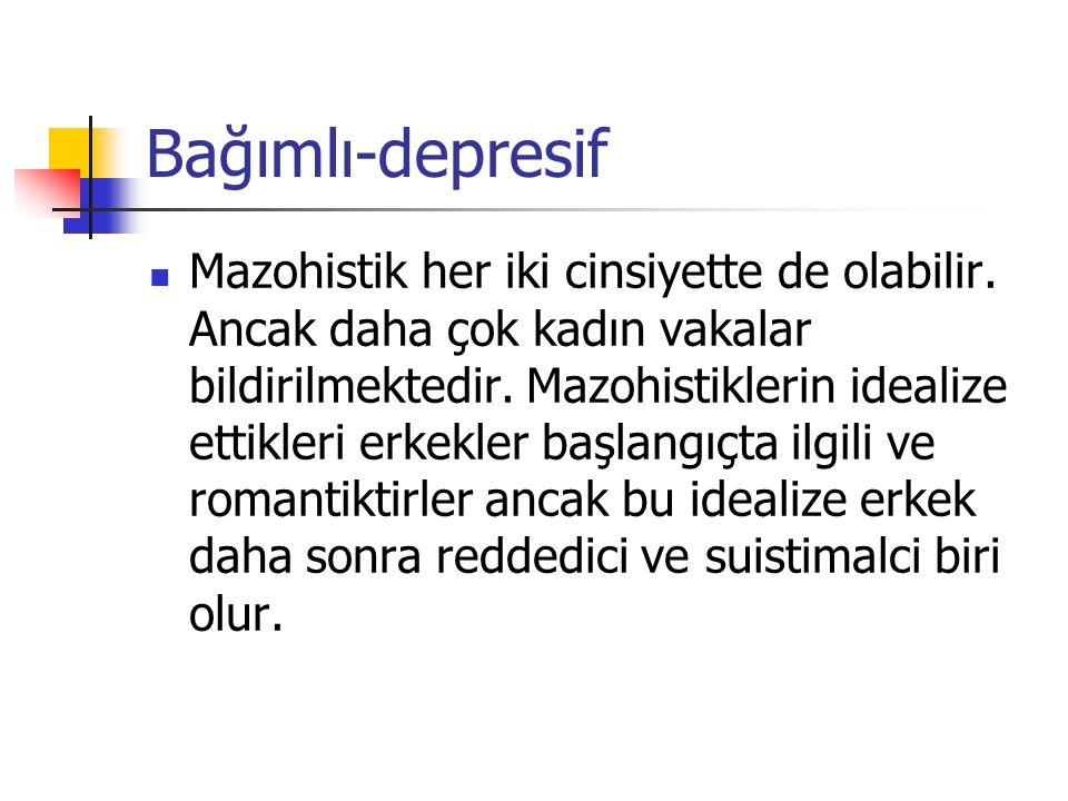 Bağımlı-depresif Mazohistik her iki cinsiyette de olabilir. Ancak daha çok kadın vakalar bildirilmektedir. Mazohistiklerin idealize ettikleri erkekler