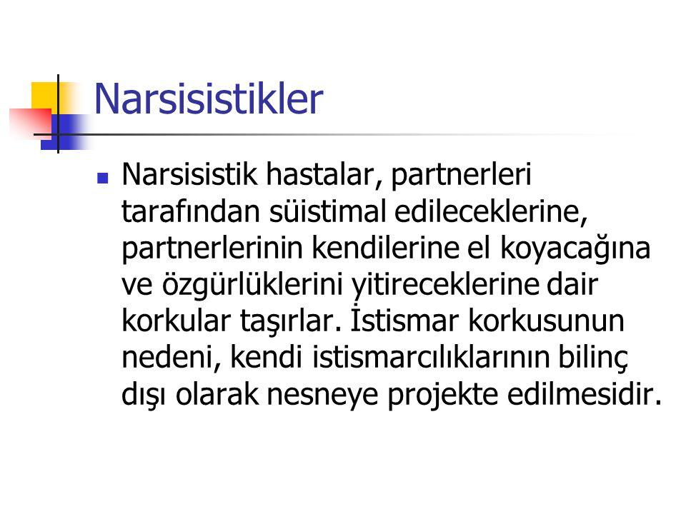 Narsisistikler Narsisistik hastalar, partnerleri tarafından süistimal edileceklerine, partnerlerinin kendilerine el koyacağına ve özgürlüklerini yitir