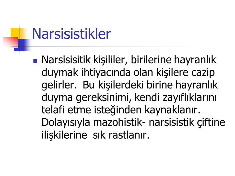 Narsisistikler Narsisisitik kişililer, birilerine hayranlık duymak ihtiyacında olan kişilere cazip gelirler. Bu kişilerdeki birine hayranlık duyma ger