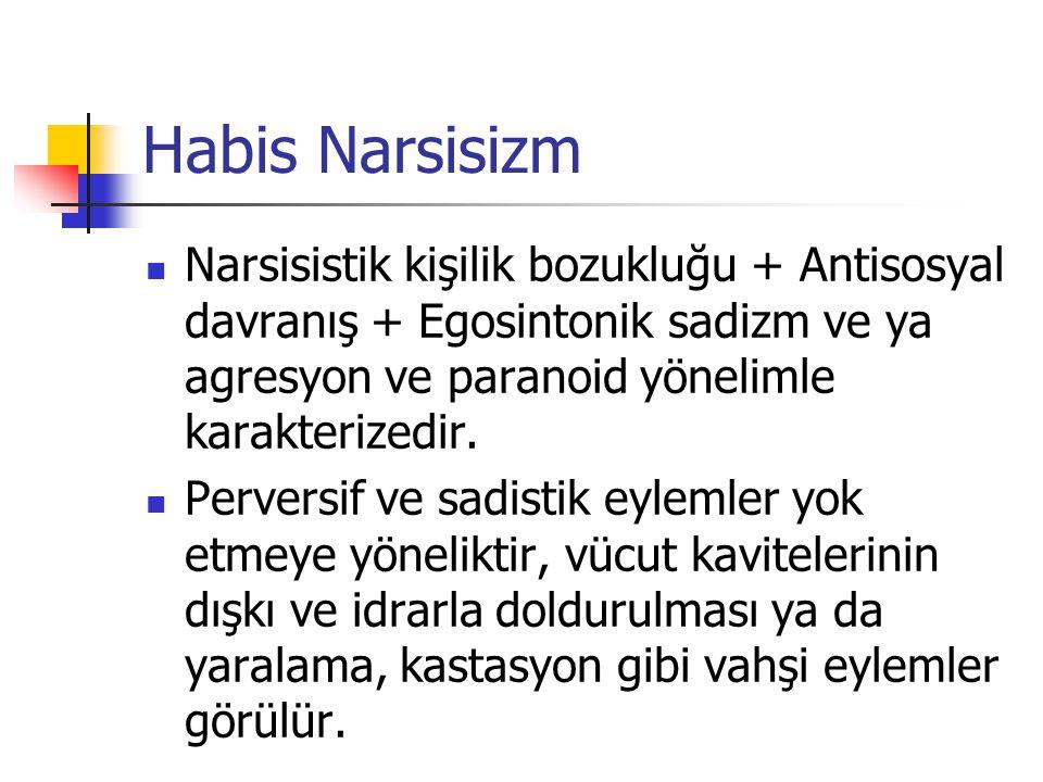 Habis Narsisizm Narsisistik kişilik bozukluğu + Antisosyal davranış + Egosintonik sadizm ve ya agresyon ve paranoid yönelimle karakterizedir. Perversi