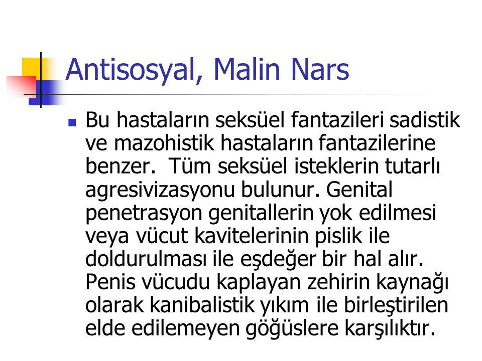 Antisosyal, Malin Nars Bu hastaların seksüel fantazileri sadistik ve mazohistik hastaların fantazilerine benzer. Tüm seksüel isteklerin tutarlı agresi