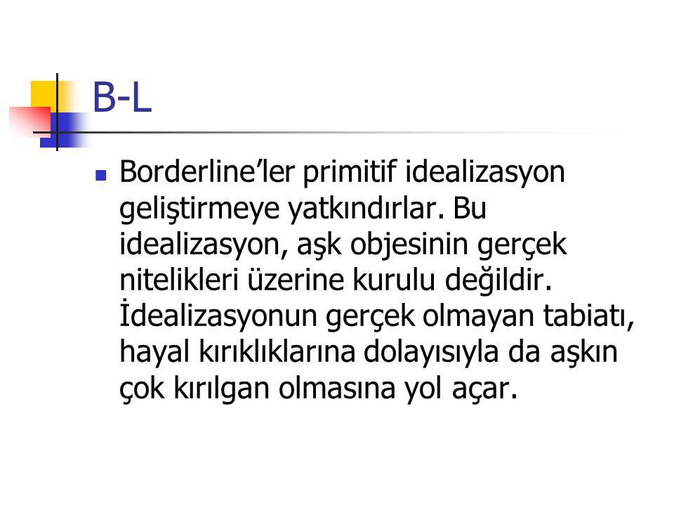 B-L Borderline'ler primitif idealizasyon geliştirmeye yatkındırlar. Bu idealizasyon, aşk objesinin gerçek nitelikleri üzerine kurulu değildir. İdealiz