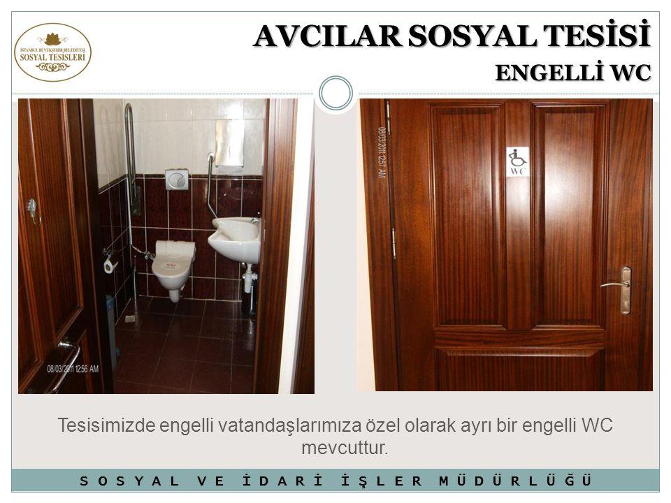 AVCILAR SOSYAL TESİSİ ENGELLİ WC Tesisimizde engelli vatandaşlarımıza özel olarak ayrı bir engelli WC mevcuttur. S O S Y A L V E İ D A R İ İ Ş L E R M