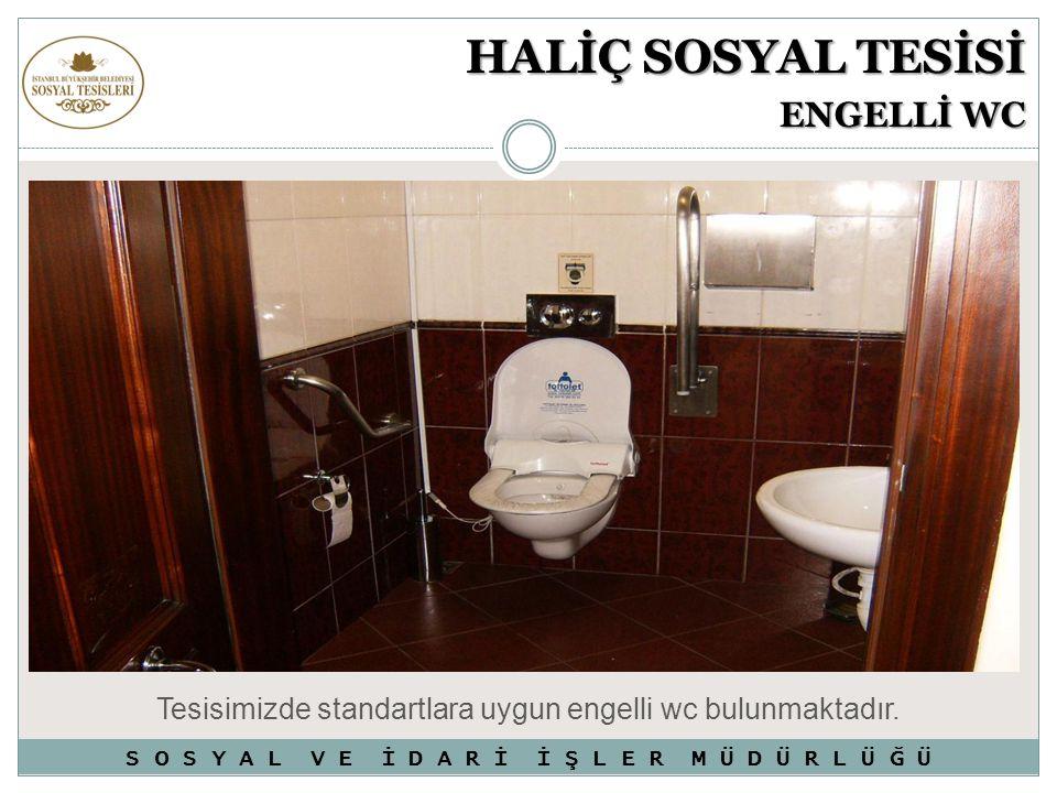HALİÇ SOSYAL TESİSİ ENGELLİ WC Tesisimizde standartlara uygun engelli wc bulunmaktadır. S O S Y A L V E İ D A R İ İ Ş L E R M Ü D Ü R L Ü Ğ Ü