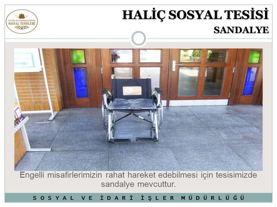 HALİÇ SOSYAL TESİSİ SANDALYE Engelli misafirlerimizin rahat hareket edebilmesi için tesisimizde sandalye mevcuttur. S O S Y A L V E İ D A R İ İ Ş L E